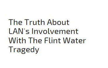 The Truth About LAN's Involvement With The Flint Water Tragedy